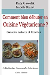 Comment bien débuter en Cuisine Végétarienne ? Conseils, Astuces et Recettes (Les Gourmandes Astucieuses t. 1) Format Kindle