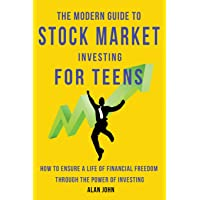 The Modern Guide to Stock Market Investing for Teens: How to Ensure a Life of Financial Freedom Through the Power of…