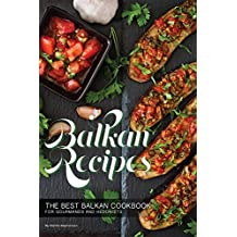 Balkan Recipes: The Best Balkan Cookbook for Gourmands and Hedonists (English Edition)