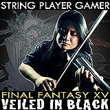 Veiled in Black (From Final Fantasy XV)