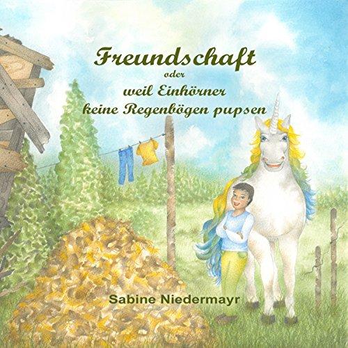Buchseite und Rezensionen zu 'Freundschaft: oder weil Einhörner keine Regenbögen pupsen' von Sabine Niedermayr
