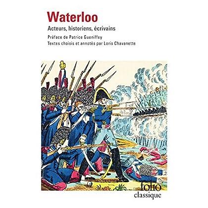 Waterloo. Acteurs, historiens, écrivains (édition enrichie) (Folio Classique t. 5920)