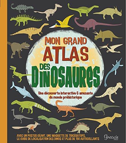 Mon grand atlas des dinosaures : Avec un poster géant, une maquette de tricératops, le guide de localisation des dinos et plus de 150 autocollants