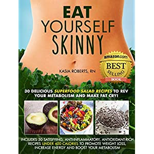 Eat Yourself Skinny: 30 Delicious Superfood Salad Recipes to Rev Your Metabolism and
