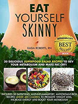Eat Yourself Skinny: 30 Delicious Superfood Salad Recipes to Rev Your Metabolism and Make Fat Cry! (English Edition) par [Roberts RN, Kasia]