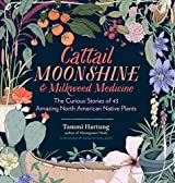 Cattail Moonshine & Milkweed Medicine: The Curious Stories of 43 Amazing North American Native Plants (English Edition)