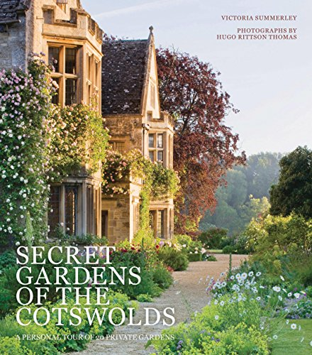 Secret Gardens of the Cotswolds: A Personal Tour of 20 Private Gardens -