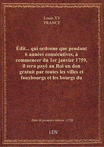Édit... qui ordonne que pendant 6 années consécutives, à commencer du 1er janvier 1759, il sera payé