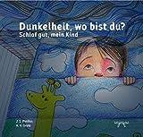 Dunkelheit, wo bist du?: Schlaf gut, mein Kind: Angst im Dunkeln | Kinder schlafen lernen | Kinder Buch (Angstvertreibergeschichten:  Angst vor der Dunkelheit 1) (German Edition)