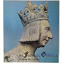 Les fastes du gothique : Le siècle de Charles 5 : Catalogue exposition galeries nationales du grand Palais, Paris,  du 9e octobre 1981 au 1er février 1982