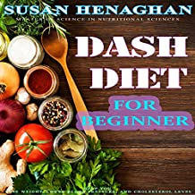 The DASH Diet For Beginners: Step by Step Diet Plan To Help You Lose Weight, Lower Blood Pressure, and Cholesterol Level (English Edition)