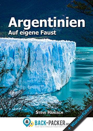 Argentinien auf eigene Faust: Argentinien Reiseführer & Wanderführer für Individualreisende (German Edition) por Steve Hänisch