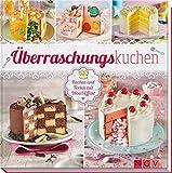 Überraschungskuchen: Kuchen und Torten mit Wow-Effekt