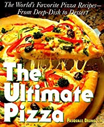 The Ultimate Pizza : The World's Favorite Pizza Recipes--from Deep Dish to Dessert by Pasquale Bruno (1995-09-01)
