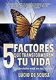 5 Factores que transformarán tu vida: La decisión está en tus manos, no en la de los demás (Spanish Edition)
