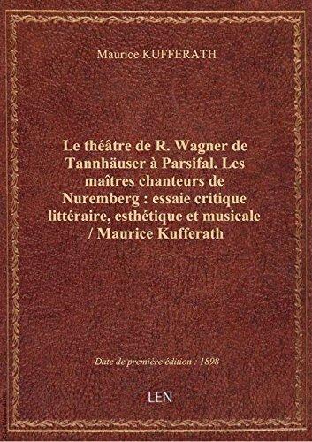 Le thtre de R. Wagner de Tannhuser  Parsifal. Les matres chanteurs de Nuremberg : essaie critiq