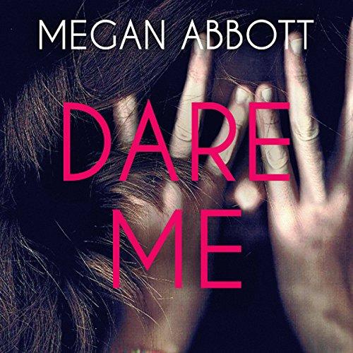 Dare Me - Megan Abbott - Unabridged