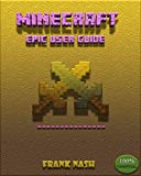 (Minecrafters) Epic Survival User Guide: An Outstandingly Spectacular Full Package Handbook. Unofficial Minecraft guide book (English Edition)