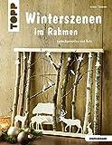Winterszenen im Rahmen (kreativ.kompakt.): Laubsägemotive und Äste - Armin Täubner