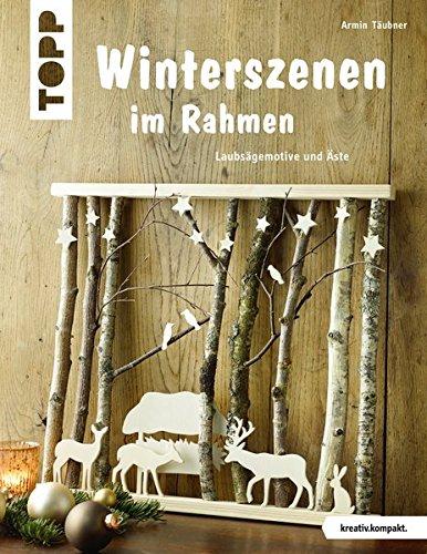 Winterszenen im Rahmen (kreativ.kompakt.): Laubsägemotive und Äste