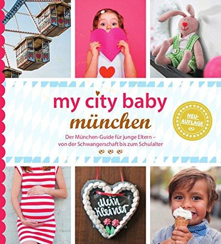 my city baby münchen - Der München-Guide für junge Eltern - von der Schwangerschaft bis zum Schulalter