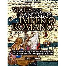 Viajes por el Antiguo Imperio Romano (Historia Incógnita)