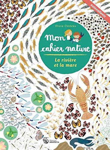 La Rivière et la mare - Mon cahier nature