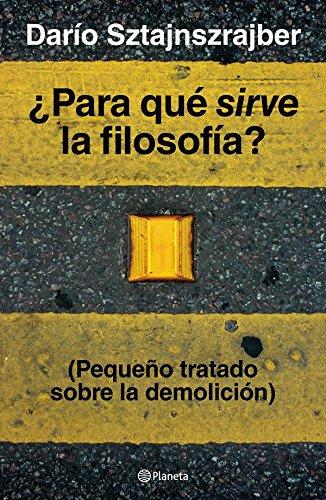 ¿Para qué sirve la filosofía?: (Pequeño tratado sobre la demolición) por Darío Sztajnszrajber