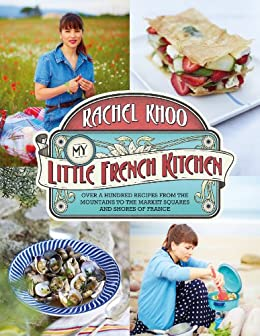 My Little French Kitchen: Over 100 recipes from the mountains, market squares and shores of France by [Khoo, Rachel]