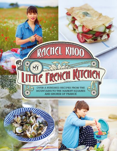 My Little French Kitchen: Over 100 recipes from the mountains, market squares and shores of France (English Edition)