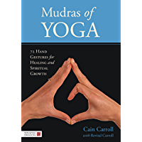Mudras of Yoga: 72 Hand Gestures for Healing and Spiritual Growth (English Edition)