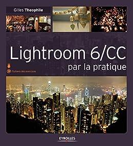 Lightroom 6/CC par la pratique par [Theophile, Gilles]