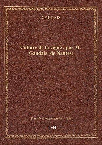 Culture de la vigne / par M. Gaudais (de Nantes) par GAUDAIS