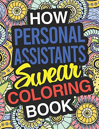 How Personal Assistants Swear: Personal Assistant Coloring Book For Swearing Like A Personal Assistant: Personal Assistant Gifts | Birthday & Christmas Present For Personal Assistant | PA