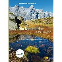 Naturpärke der Schweiz: Das grosse Wander- und Erlebnisbuch