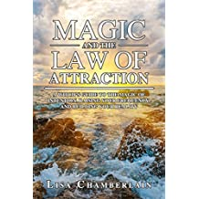 Magic and the Law of Attraction: A Witch's Guide to the Magic of Intention, Raising Your Frequency, and Building Your Reality (English Edition)