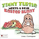 Timmy Turtle Meets A Real Easter Bunny by Linda J. Cunningham (2014) Paperback