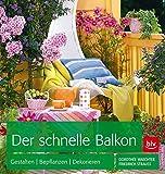 Der schnelle Balkon: Gestalten  Bepflanzen  Dekorieren