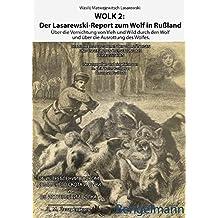 WOLK 2: Der Lasarewski-Report zum Wolf in Rußland: Über die Vernichtung von Vieh und Wild durch den Wolf und über die Ausrottung des Wolfes ... Wissenschaftliche Schriftenreihe)