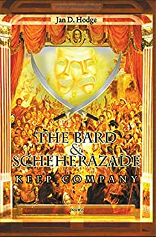 The Bard & Scheherazade Keep Company: Poems (English Edition) di [Hodge, Jan D.]
