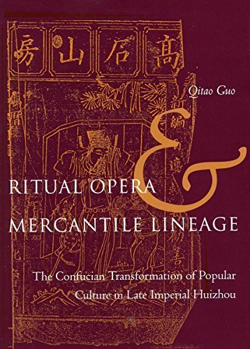 Ritual Opera and Mercantile Lineage: The Confucian Transformation of Popular Culture in Late Imperial Huizhou 1st edition by Guo, Qitao (2005) Hardcover