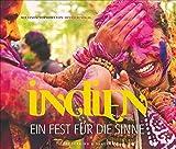 Bildband Indien: Ein Fest für die Sinne; Indiens Kultur in einzigartigen Fotografien entdecken: Feste,  Traditionen, Farben und Menschen Indiens hautnah: Eine sinnliche Reise voller Lebensfreude. - Rayman Gill-Rai