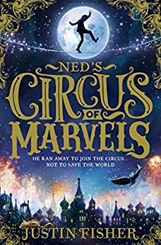 Ned's Circus of Marvels (Ned's Circus of Marvels, Book 1) by [Fisher, Justin]