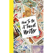 How to be a Travel Writer - 4ed - Anglais