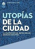 Image de Utopías de la ciudad. La construcción del sentido urbano desde los colectivos