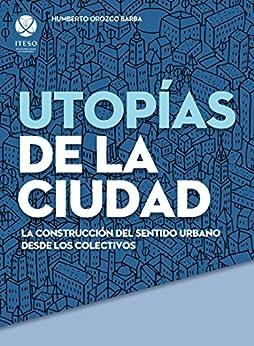 Descargar Libro Origen Utopías de la ciudad. La construcción del sentido urbano desde los colectivos Directa PDF