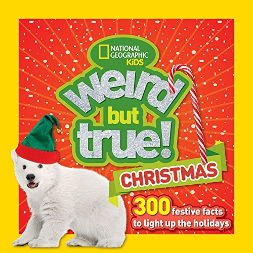 Weird But True! Christmas: 300 Festive Facts to Light Up the Holidays (Weird But True ) por National Geographic Kids
