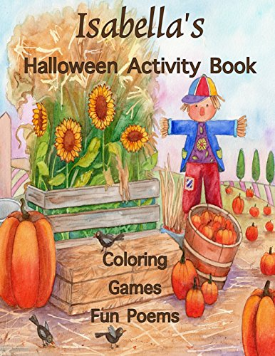 Isabella's Halloween Activity Book: Personalized Book for Isabella: Coloring, Games, Poems; Images on one side of the page: Use Markers, Gel Pens, Colored Pencils, or Markers