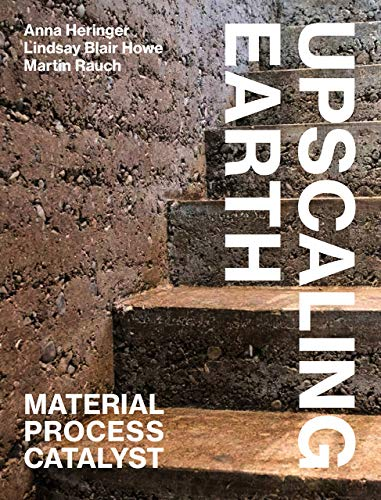 Upscaling Earth: Material, Process, Catalyst - Anna Martin