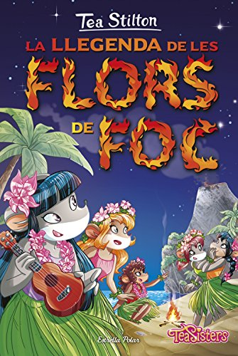 La llegenda de les flors de foc: Tea Stilton 15 (Catalan Edition) por Tea Stilton